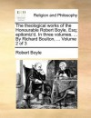 The theological works of the Honourable Robert Boyle, Esq; epitomiz'd. In three volumes. ... By Richard Boulton, ... Volume 2 of 3 - Robert Boyle