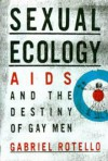 Sexual Ecology: The Birth of AIDS and the Destiny of Gay Men - Gabriel Rotello