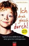 Ich dreh gleich durch!: Tagebuch eines ADHS-Kindes und seiner genervten Leidensgenossen - Anna Maria Sanders