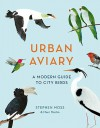 Urban Aviary: A Modern Guide to City Birds - Stephen Moss
