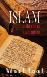 Islam; A Threat to Civilization - William F. Russell
