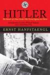 Hitler: The Memoir of the Nazi Insider Who Turned Against the Fuhrer: The Memoir of the Nazi Insider Who Turned Against the Führer - Ernst Hanfstaengl, John Willard Toland