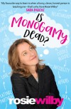 Is Monogamy Dead?: Rethinking relationships in the 21st century - Rosie Wilby