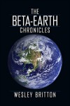 The Beta Earth Chronicles: The Complete 6 Book Set - Wesley Britton