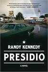 Presidio: A Novel - Randy Kennedy