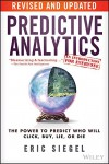 Predictive Analytics: The Power to Predict Who Will Click, Buy, Lie, or Die - Eric S. Siegel