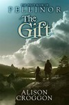 The Gift: The First Book of Pellinor - Alison Croggon