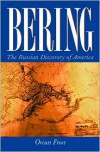 Bering: The Russian Discovery of America - Orcutt Frost