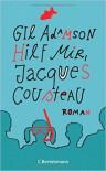 Hilf mir, Jacques Cousteau: Roman - Gil Adamson, Maria Andreas