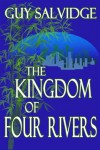 The Kingdom of Four Rivers - Guy Salvidge