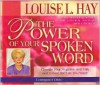The Power of Your Spoken Word - Louise L. Hay