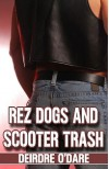 Rez Dogs And Scooter Trash - Deirdre O'Dare