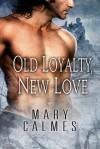 Old Loyalty, New Love - Mary Calmes