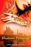 Shadow Princess: A Novel - Indu Sundaresan