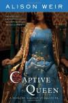 Captive Queen - Alison Weir