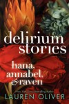 Delirium Stories: Hana, Annabel, and Raven - Lauren Oliver