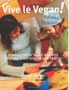 Vive le Vegan!: Simple, Delectable Recipes for the Everyday Vegan Family - Dreena Burton