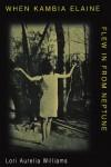When Kambia Elaine Flew in from Neptune - Lori Aurelia Williams
