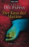 Der Kuss der Muräne: Kriminalroman - Gilles Del Pappas