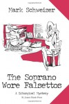 The Soprano Wore Falsettos : A Liturgical Mystery - Mark Schweizer