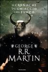 Le cronache del ghiaccio e del fuoco vol. 1 (A song of Ice and Fire, #1-2) - George R.R. Martin