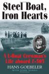 STEEL BOATS, IRON HEARTS: The Wartime Saga of Hans Goebeler and U-505 - Hans Goebeler, John Vanzo