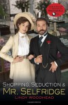 Shopping, Seduction & Mr. Selfridge - Lindy Woodhead