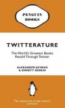 Twitterature: The World's Greatest Books Retold Through Twitter - Alexander Aciman