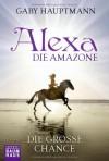 Alexa, die Amazone - Die große Chance: Band 1 - Gaby Hauptmann
