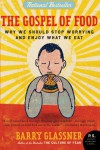 The Gospel of Food: Why We Should Stop Worrying and Enjoy What We Eat - Barry Glassner