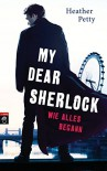 My Dear Sherlock - Wie alles begann (German Edition) - Heather Petty, Anne Brauner