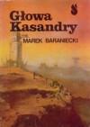 Głowa Kasandry - Marek Baraniecki