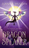 Dragon Speaker (The Shadow War Saga #1) - Elana A. Mugdan
