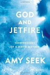 God and Jetfire: Confessions of a Birth Mother - Amy Seek