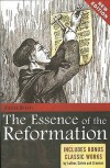 The Essence Of The Reformation: Includes Bonus Classic Works By Luther, Calvin And Crammer - Kirsten Birkett