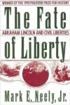 The Fate of Liberty: Abraham Lincoln and Civil Liberties - Mark E. Neely Jr.