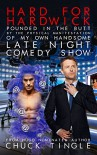 Hard For Hardwick: Pounded In The Butt By The Physical Manifestation Of My Own Handsome Late Night Comedy Show - Chuck Tingle