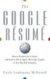 The Google Resume: How to Prepare for a Career and Land a Job at Apple, Microsoft, Google, or any Top Tech Company - Gayle Laakmann McDowell