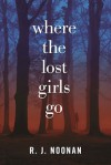 Where the Lost Girls Go: A Laura Mori Mystery - R.J. Noonan