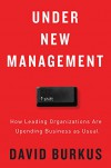 Under New Management: How Leading Organizations Are Upending Business as Usual - David Burkus
