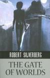 The Gate of Worlds - Robert Silverberg