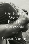 On Earth We're Briefly Gorgeous - Ocean Vuong