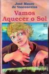 Vamos Aquecer o Sol - José Mauro de Vasconcelos
