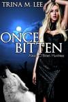 Once Bitten - Trina M. Lee