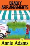 Deadly Arrangements - Annie Adams