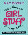 Girl Stuff: Your Full On Guide To The Teen Years - Kaz Cooke
