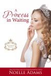 A Princess in Waiting - Noelle  Adams