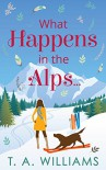 What Happens in the Alps... - A.T. Williams