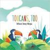 Toucans, Too - Bethanie Murguia