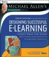 Designing Successful E-Learning: Forget What You Know about Instructional Design and Do Something Interesting - Michael W. Allen